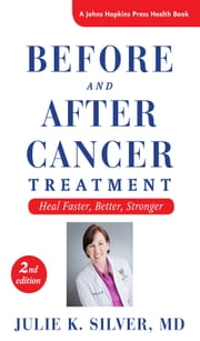Before and After Cancer Treatment - Heal Faster, Better, Stronger ebook by Julie K. Silver
