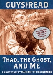 Guys Read: Thad, the Ghost, and Me - A Short Story from Guys Read: Thriller ebook by Margaret Peterson Haddix