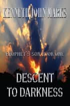 Descent to Darkness: Prophet's Son Book I ebook by Kenneth John Marks