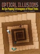 Optical Illusions - An Eye-Popping Extravaganza of Visual Tricks ebook by Gianni A. Sarcone, Marie-Jo Waeber