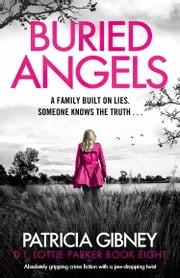 Buried Angels - Absolutely gripping crime fiction with a jaw-dropping twist ebook by Patricia Gibney