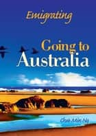 Emigrating: Going to Australia ebook by Chee Min Ng