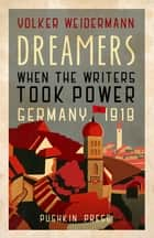 Dreamers - When the Writers Took Power, Germany 1918 ebook by Volker Weidermann, Ruth Martin