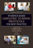 Evidence-Based Geriatric Nursing Protocols for Best Practice - Fourth Edition ebook by Elizabeth Capezuti, PhD, RN,...
