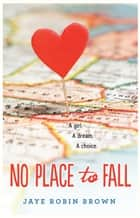 No Place to Fall ebook by Jaye Robin Brown