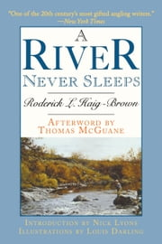 A River Never Sleeps ebook by Roderick L. Haig-Brown,Nick Lyons,Thomas McGuane,Louis Darling