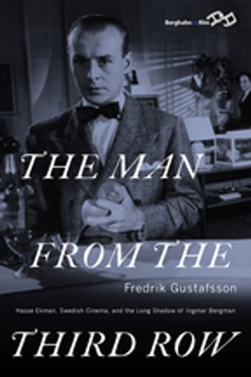 The Man from the Third Row - Hasse Ekman, Swedish Cinema and the Long Shadow of Ingmar Bergman ebook by Fredrik Gustafsson