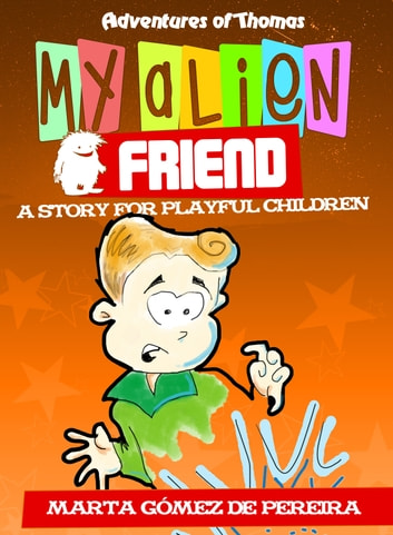 My Alien Friend: A Short Story for Playful Children ebook by Marta Gómez  de Pereira