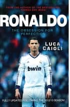 Ronaldo – 2014 Updated Edition - The Obsession for Perfection ebook by Luca Caioli