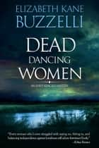 Dead Dancing Women ebook by Elizabeth Kane Buzzelli
