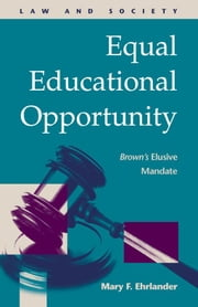 Equal Educational Opportunity: Brown's Elusive Mandate ebook by Ehrlander, Mary F.
