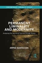 Permanent Liminality and Modernity - Analysing the Sacrificial Carnival through Novels ebook by Arpad Szakolczai
