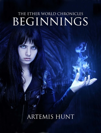 The Ether World Chronicles: Beginnings ebook by Artemis Hunt