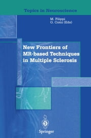 New Frontiers of MR-based Techniques in Multiple Sclerosis ebook by Massimo Filippi,Giancarlo Comi