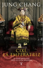 Cixí, la emperatriz - La concubina que creó la China moderna ebook by Jung Chang