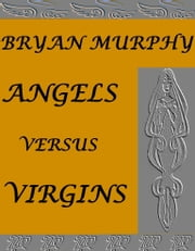 Angels Versus Virgins ebook by Bryan Murphy