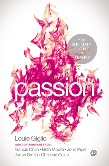 PASSION - The Bright Light of Glory ebook by Louie Giglio