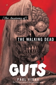 Guts - The Anatomy of The Walking Dead ebook by Paul Vigna