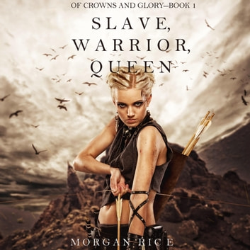 Slave, Warrior, Queen (Of Crowns and Glory--Book 1) audiobook by Morgan Rice