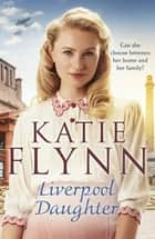 Liverpool Daughter - A heart-warming wartime story ebook by Katie Flynn