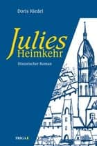 Julies Heimkehr - Historischer Roman ebook by Doris Riedel