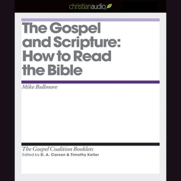 The Gospel and Scripture - How to Read the Bible audiobook by Mike Bullmore,D. A. Carson