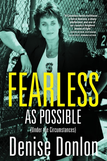 Fearless as Possible (Under the Circumstances) - A Memoir ebook by Denise Donlon