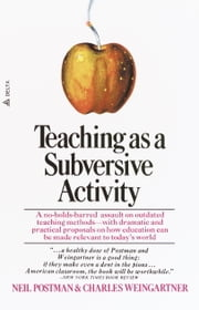 Teaching As a Subversive Activity - A No-Holds-Barred Assault on Outdated Teaching Methods-with Dramatic and Practical Proposals on How Education Can Be Made Relevant to Today's World ebook by Kobo.Web.Store.Products.Fields.ContributorFieldViewModel