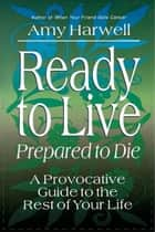 Ready to Live, Prepared to Die ebook by Amy Harwell