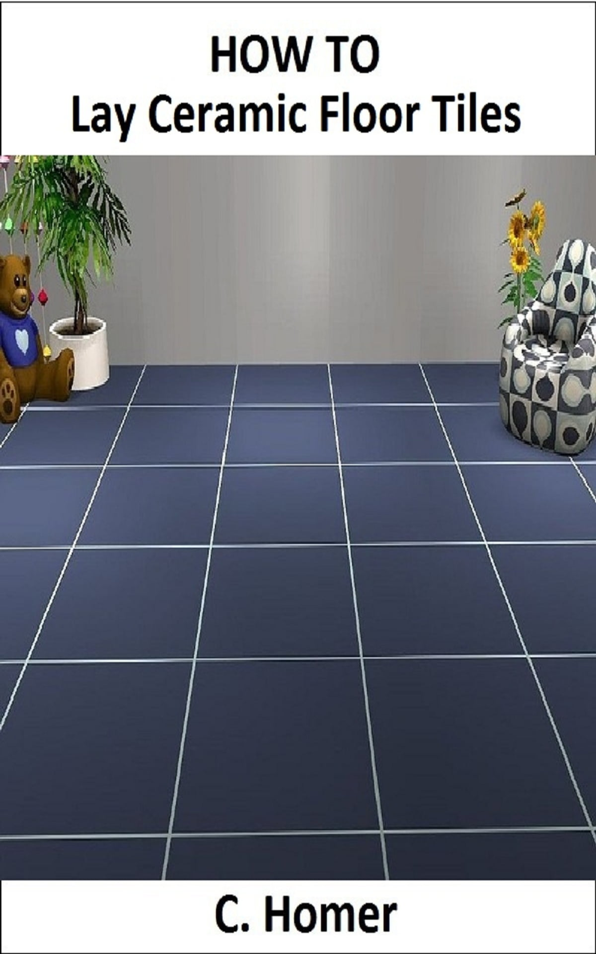 How to lay ceramic floor tiles eBook by C. Homer - 1230000185903 ...