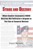 Strike and Destroy - When Counter-Insurgency (COIN) Doctrine Met Hellraisers Brigade or, The Fate of Corporal Morlock ebook by Stjepan G. Mestrovic