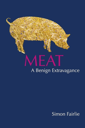 Meat - A Benign Extravagance eBook by Simon Fairlie