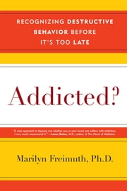 Addicted? - Recognizing Destructive Behaviors Before It's Too Late ebook by Marilyn Freimuth