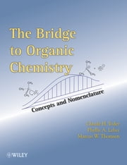The Bridge To Organic Chemistry - Concepts and Nomenclature ebook by Claude H. Yoder, Phyllis A. Leber, Marcus W. Thomsen