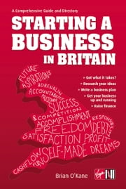 Starting A Business In Britain - A Comprehensive Guide and Directory ebook by Brian O'Kane