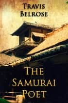 The Samurai Poet ebook by Travis Belrose