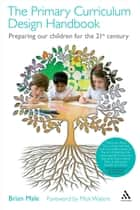 The Primary Curriculum Design Handbook - Preparing our Children for the 21st Century ebook by Dr Brian Male