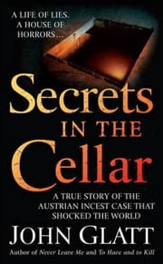 Secrets in the Cellar - A True Story of the Australian Incest Case that Shocked the World ebook by John Glatt