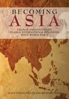 Becoming Asia - Change and Continuity in Asian International Relations Since World War II ebook by Alice Lyman Miller, Richard Wich