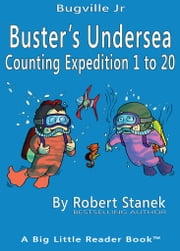 Buster's Undersea Counting Expedition 1 to 20. Counting and Numbers to 20 ebook by Robert Stanek
