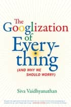 The Googlization of Everything ebook by Siva Vaidhyanathan