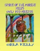 Spirit of the Forest Helps Owly and Friends ebook by Orla Kelly