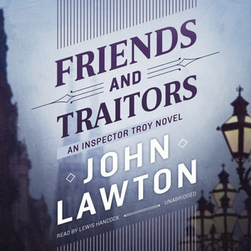 Friends and Traitors - An Inspector Troy Novel audiobook by John Lawton