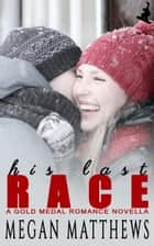His Last Race - Gold Medal Romance, #1 ebook by Megan Matthews