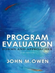 Program Evaluation - Forms and approaches ebook by John M. Owen
