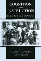 Cognition and Instruction - Twenty-five Years of Progress ebook by Sharon M. Carver, David Klahr