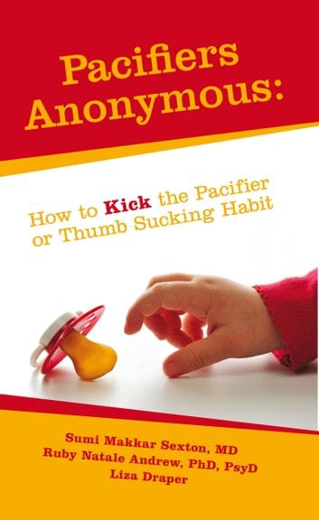 Pacifiers Anonymous: How to Kick the Pacifier or Thumb Sucking Habit ebook by Sumi Sexton