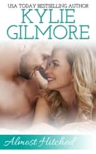 Almost Hitched - Clover Park STUDS series, Book 5 ebook by Kylie Gilmore