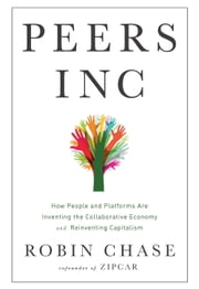 Peers Inc - How People and Platforms Are Inventing the Collaborative Economy and Reinventing Capitalism ebook by Robin Chase