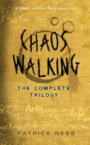 Chaos Walking - The Complete Trilogy ebook by Patrick Ness